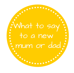 what to say to a new mum