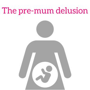 The pre-mum delusion (1)