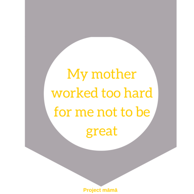 My mother worked too hard for me not to be great